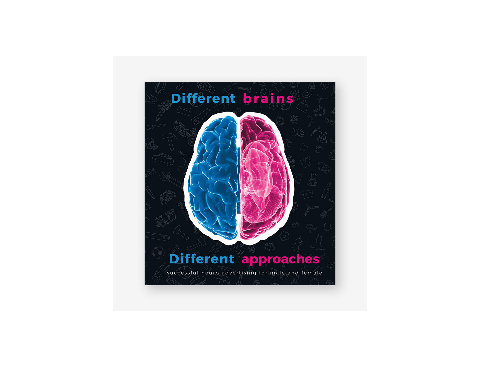 Different Brains, Different Approaches: Successful Neuro Advertising for Male and Female